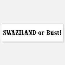 Swaziland or Bust! Bumper Bumper Bumper Sticker