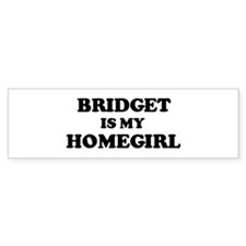 Bridget Is My Homegirl Bumper Bumper Sticker
