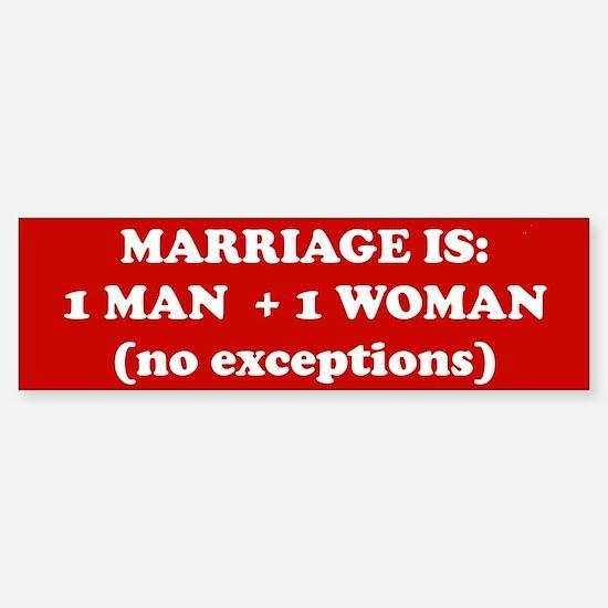 Marriage is 1 Man + 1 Woman Bumper Bumper Stickers
