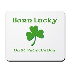 Born Lucky on St Patrick's Day Mousepad