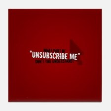 Unsubscribe Me Tile Coaster