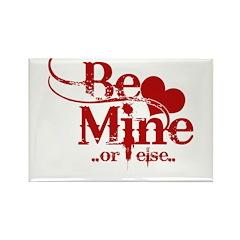 Be Mine or Else Valentines Da Rectangle Magnet