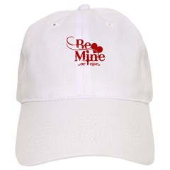 Be Mine or Else Valentines Da Baseball Cap