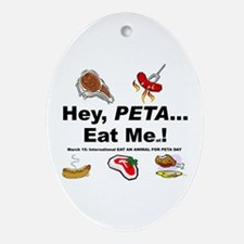 EAT AN ANIMAL FOR PETA DAY Oval Ornament