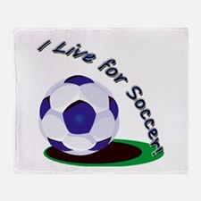 I Live For Soccer! Throw Blanket