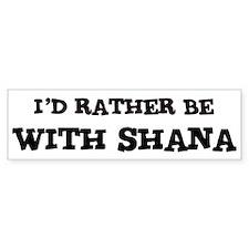 With Shana Bumper Bumper Sticker