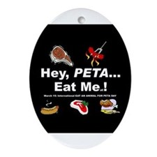 EAT A TASTY ANIMAL for PETA DAY Oval Ornament