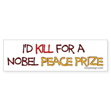 I'd kill for a Nobel Peace pr Bumper Sticker