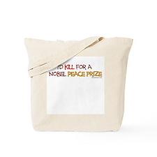 I'd kill for a Nobel Peace pr Tote Bag