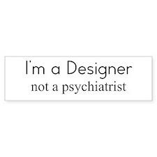 I'm a Designer not a psychiat Bumper Sticker