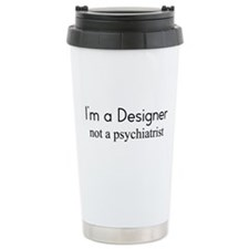I'm a Designer not a psychiat Travel Mug