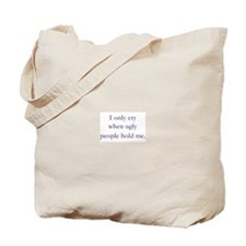 """""""I only cry when"""" Tote Bag"""