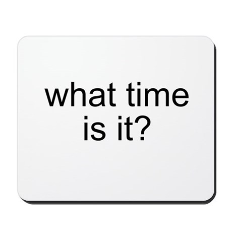What time is it? Mousepad