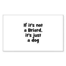 If it's not a Briard, it's ju Sticker (Rectangular