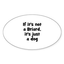 If it's not a Briard, it's ju Oval Decal