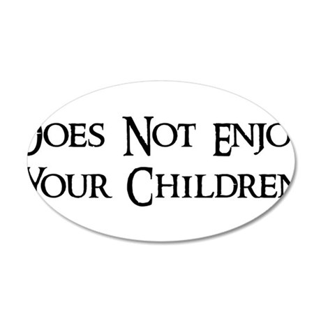 Does Not Enjoy Your Children 38.5 x 24.5 Oval Wall