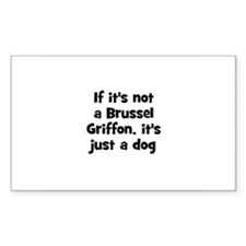 If it's not a Brussel Griffon Sticker (Rectangular