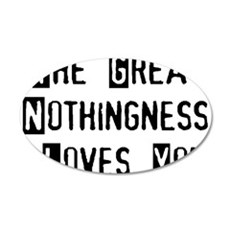 Great Nothingness Loves You 22x14 Oval Wall Peel