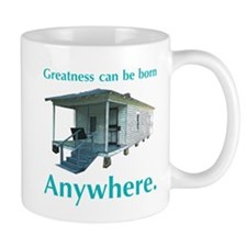 Greatness Can Be Born Anywher Mug