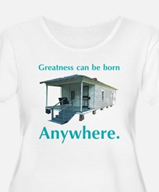 Greatness Can Be Born Anywher T-Shirt