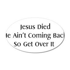 Jesus Ain't Coming Back 22x14 Oval Wall Peel
