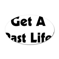 Get A Past Life! 22x14 Oval Wall Peel