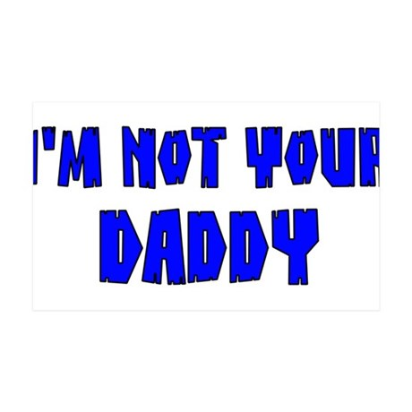 I'm Not Your Daddy 38.5 x 24.5 Wall Peel