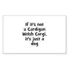 If it's not a Cardigan Welsh Sticker (Rectangular