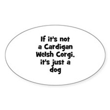 If it's not a Cardigan Welsh Oval Decal