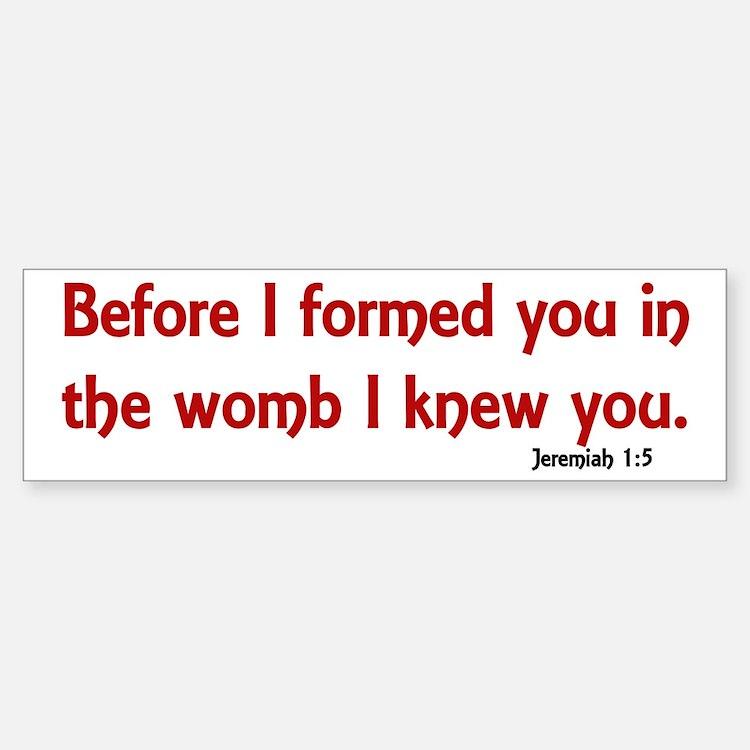 Before I Formed You, Jeremiah 1:5 Bumper Bumper Bumper Sticker