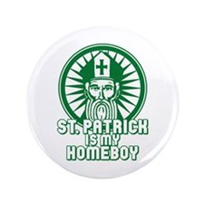 "St Patrick is My Homeboy 3.5"" Button"
