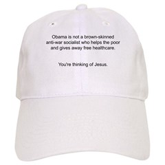 Not Obama - You're thinking of Jesus. Baseball Cap