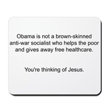 Not Obama - You're thinking of Jesus. Mousepad
