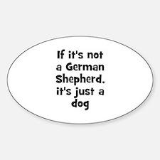 If it's not a German Shepherd Oval Decal