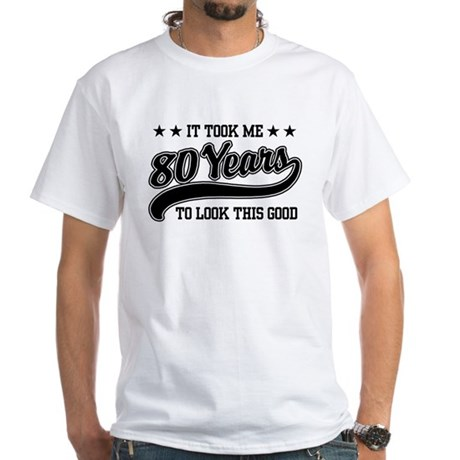 Funny 80th Birthday White T-Shirt