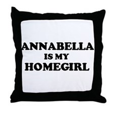 Annabella Is My Homegirl Throw Pillow