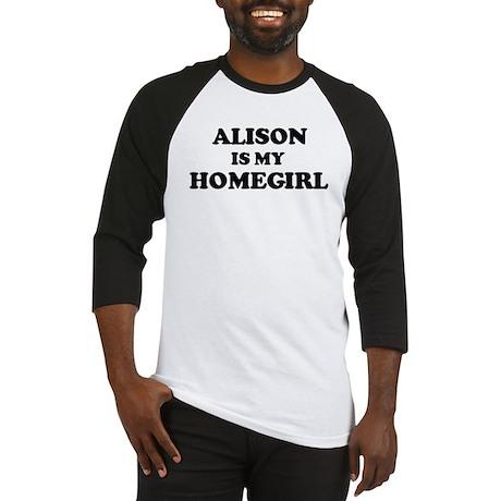 Alison Is My Homegirl Baseball Jersey