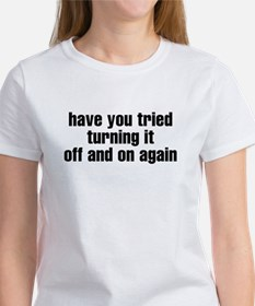 Have you tried turning if off Women's T-Shirt