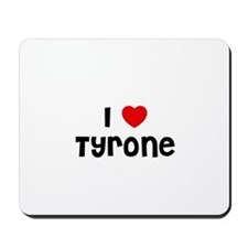 I * Tyrone Mousepad