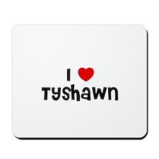 I * Tyshawn Mousepad