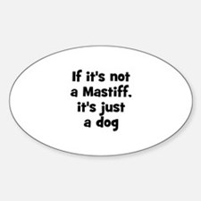If it's not a Mastiff, it's j Oval Decal