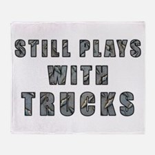Still Plays With Trucks Throw Blanket