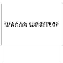 Wanna Wrestle? Yard Sign