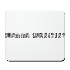Wanna Wrestle? Mousepad