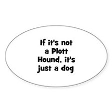 If it's not a Plott Hound, it Oval Decal