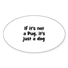 If it's not a Pug, it's just Oval Decal