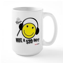 Have a 599 Day! Large Mug