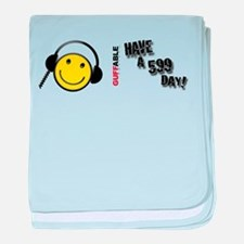 Have a 599 Day! baby blanket