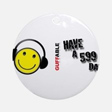 Have a 599 Day! Ornament (Round)