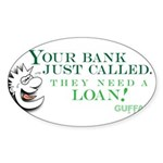 Your Bank Just Called... Sticker (Oval 10 pk)